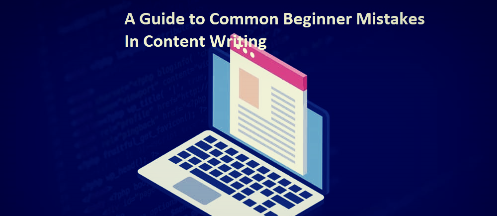 A Guide to Common Beginner Mistakes In Content Writing