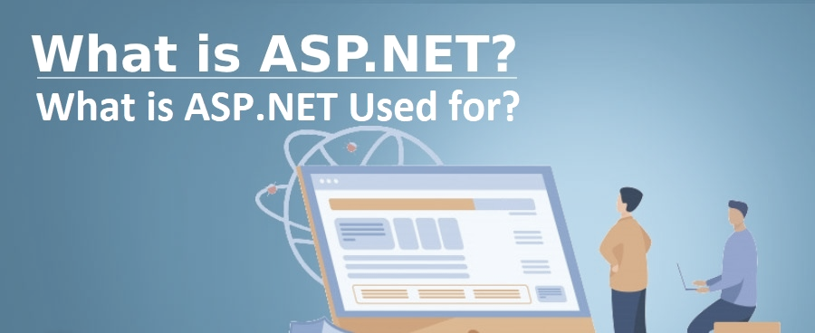 What is ASP.NET? What is ASP.NET used for?